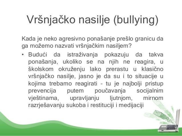 Vršnjačko nasilje (bullying) Kada je neko agresivno ponašanje prešlo granicu da ga možemo nazvati vršnjačkim nasiljem? • B...