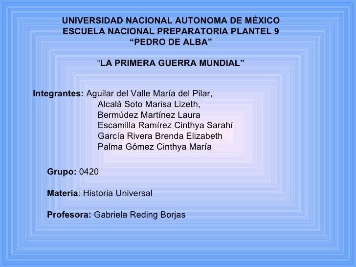 "UNIVERSIDAD NACIONAL AUTONOMA DE MÉXICO ESCUELA NACIONAL PREPARATORIA PLANTEL 9 ""PEDRO DE ALBA"" "" LA PRIMERA GUERRA MUNDIA..."