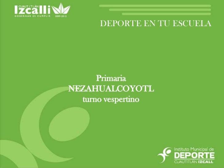 DEPORTE EN TU ESCUELA<br />Primaria<br />NEZAHUALCOYOTL <br />turno vespertino<br />