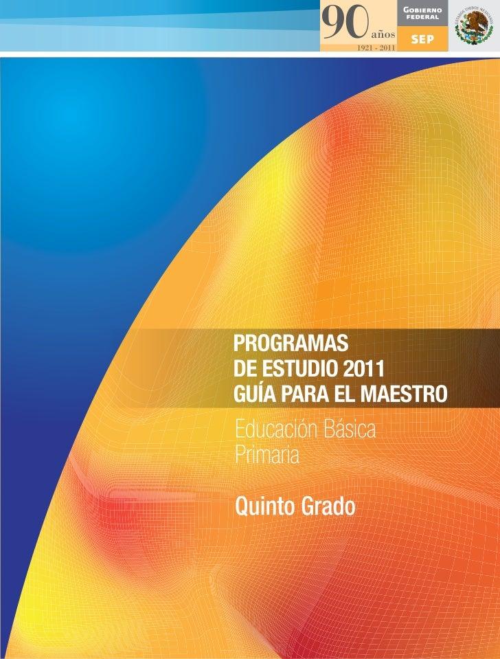 PROGRAMAS DE ESTUDIO 2011. GUÍA PARA EL MAESTRO. Educación Básica. Primaria. Quinto grado
