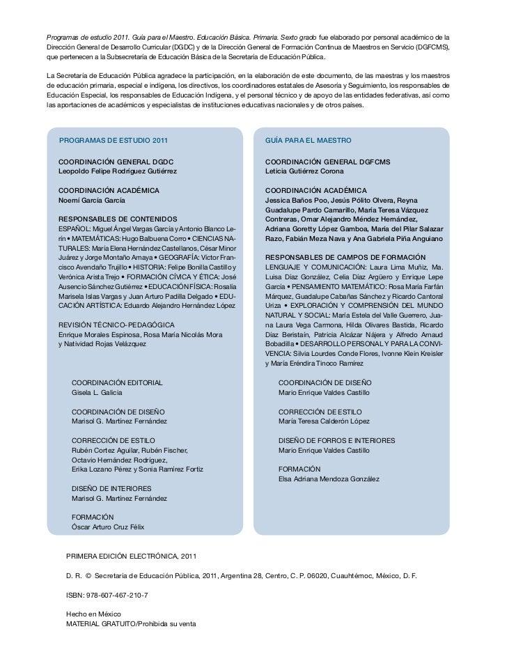 Programas de estudio 2011. Guía para el Maestro. Educación Básica. Primaria. Sexto grado fue elaborado por personal académ...