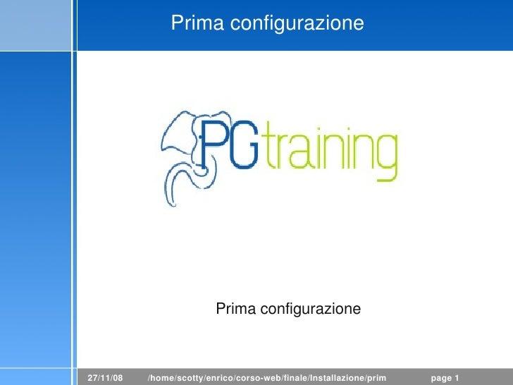 Primaconfigurazione                               Primaconfigurazione    27/11/08   /home/scotty/enrico/corsoweb/finale...