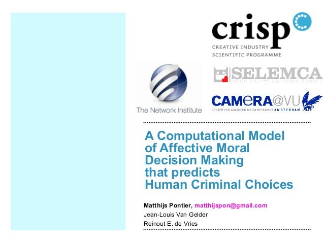 A Computational Model of Affective Moral Decision Making that predicts Human Criminal Choices Matthijs Pontier, matthijspo...
