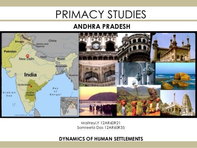 PRIMACY STUDIES Maitreyi.Y 12AR60R21 Somreeta Das 12AR60R35 DYNAMICS OF HUMAN SETTLEMENTS ANDHRA PRADESH