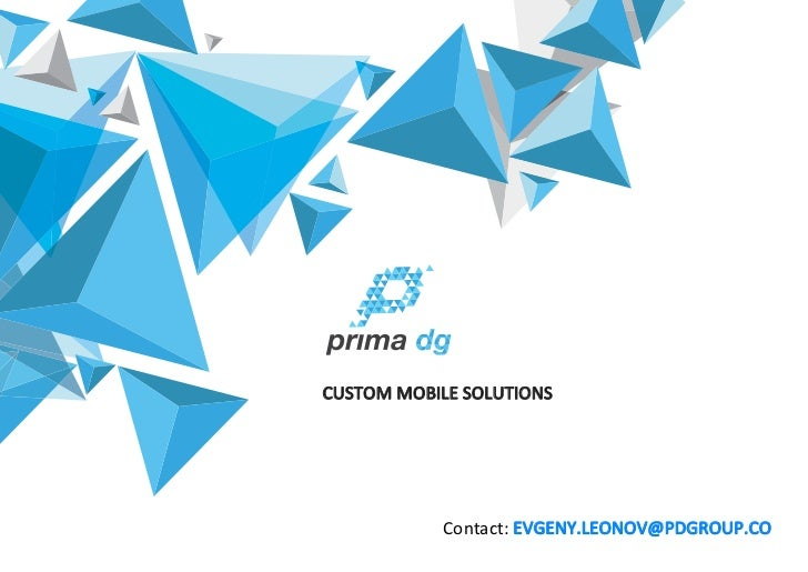 CUSTOM MOBILE SOLUTIONS            Contact: EVGENY.LEONOV@PDGROUP.CO