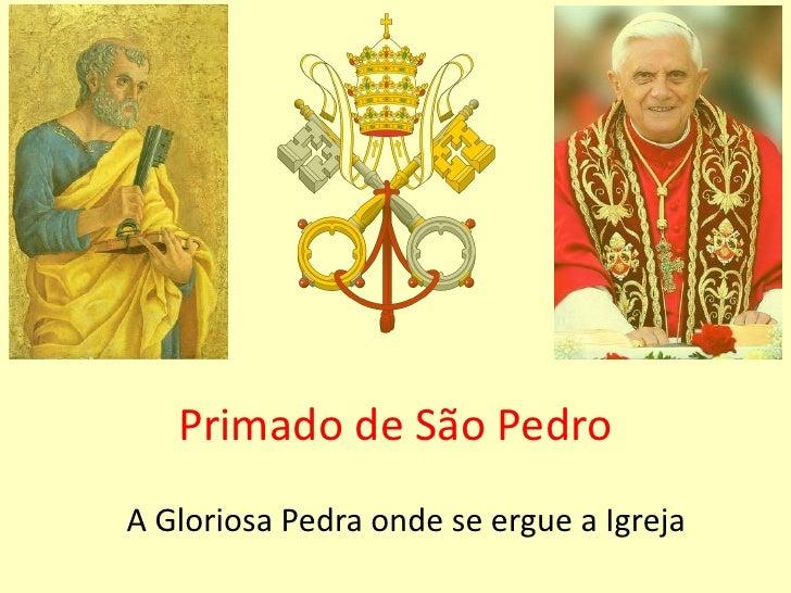 Primado de São Pedro<br />A Gloriosa Pedra onde se ergue a Igreja<br />