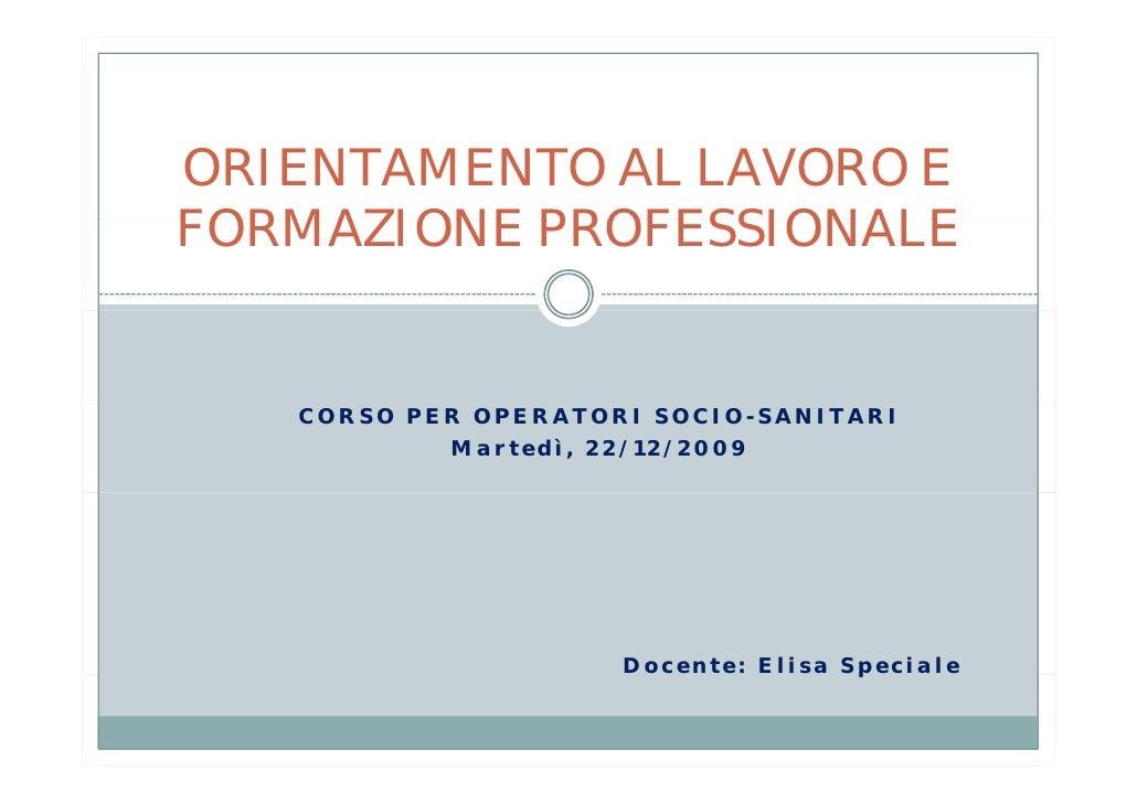 ORIENTAMENTO AL LAVORO E FORMAZIONE PROFESSIONALE      CORSO PER OPERATORI SOCIO-SANITARI            Martedì, 22/12/2009  ...