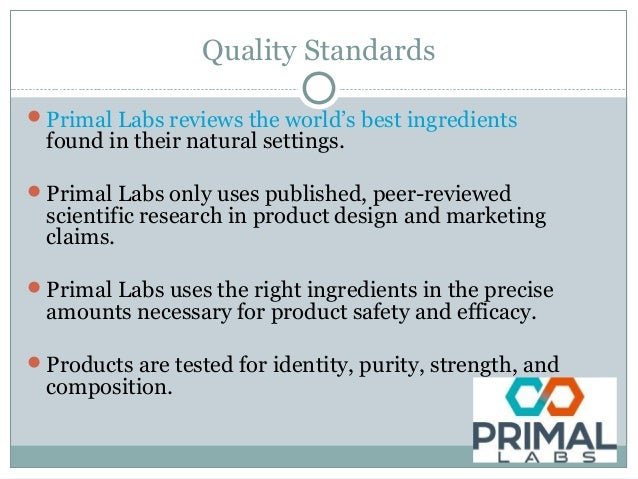 Quality Standards Primal Labs reviews the world's best ingredients found in their natural settings. Primal Labs only use...