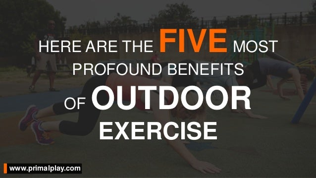 the benefits of outdoor activity versus Social benefits adults and children alike benefit socially from outdoor physical activity participating in sports and recreation provides kids to seniors with an opportunity to meet and build relationships with others.