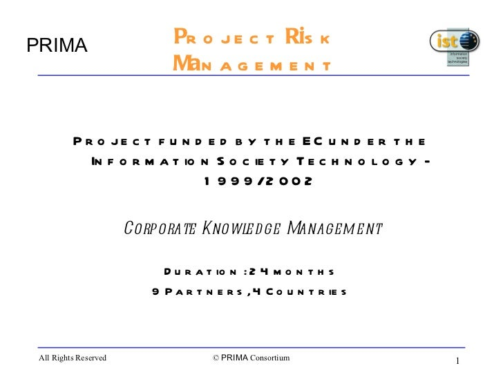 P roject  Ri sk  Ma nagement <ul><li>Project funded by the EC under the Information Society Technology - 1999/2002 </li></...