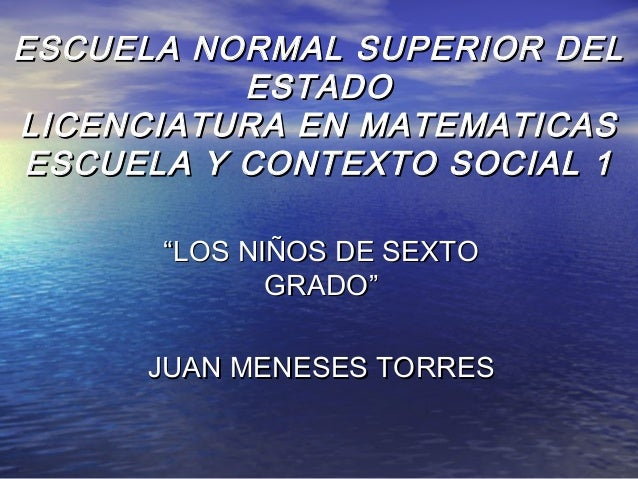 ESCUELA NORMAL SUPERIOR DELESCUELA NORMAL SUPERIOR DEL ESTADOESTADO LICENCIATURA EN MATEMATICASLICENCIATURA EN MATEMATICAS...