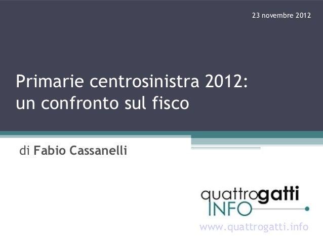 23 novembre 2012Primarie centrosinistra 2012:un confronto sul fiscodi Fabio Cassanelli                      www.quattrogat...