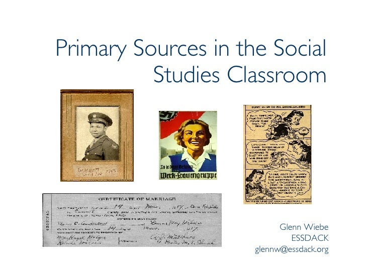 Primary Sources in the Social Studies Classroom Glenn Wiebe ESSDACK [email_address]