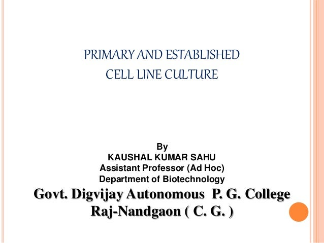 PRIMARY AND ESTABLISHED CELL LINE CULTURE By KAUSHAL KUMAR SAHU Assistant Professor (Ad Hoc) Department of Biotechnology G...