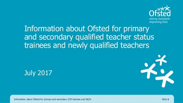 Information about Ofsted for primary and secondary qualified teacher status trainees and newly qualified teachers July 201...