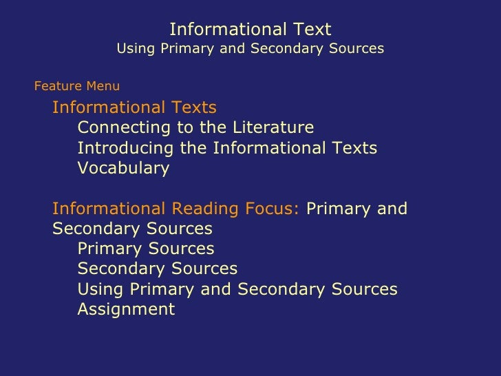 Informational Text Using Primary and Secondary Sources <ul><li>Informational Texts </li></ul><ul><ul><li>Connecting to the...
