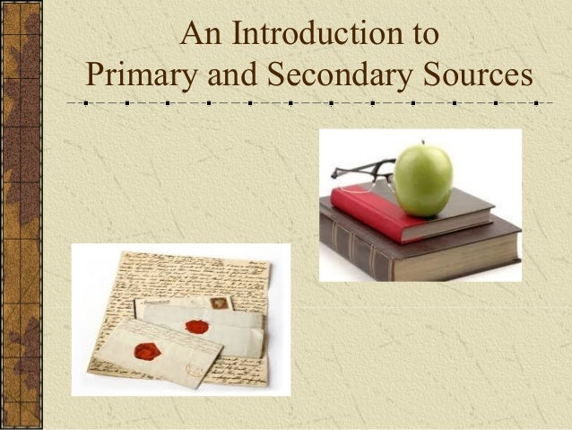 An Introduction toPrimary and Secondary Sources