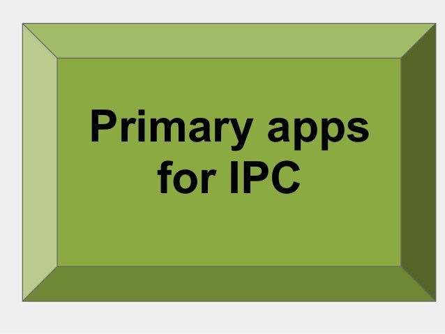 Primary apps for IPC