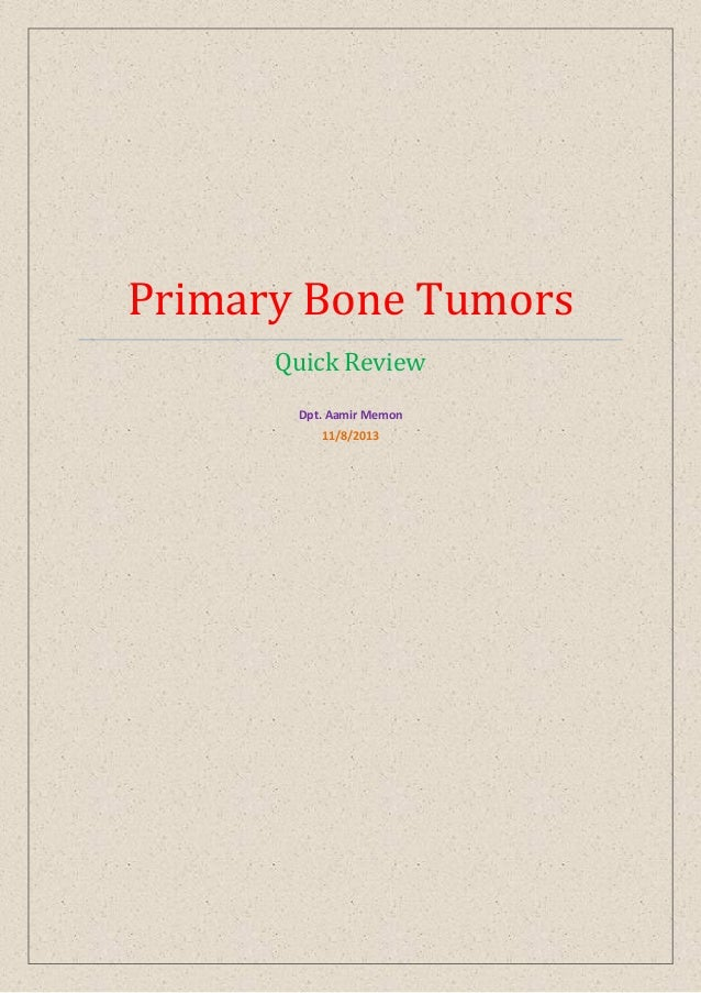Primary Bone Tumors Quick Review Dpt. Aamir Memon 11/8/2013