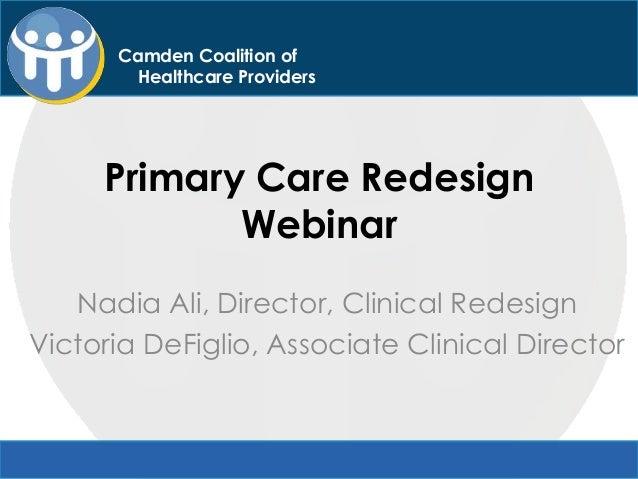 Camden Coalition of Healthcare Providers Primary Care Redesign Webinar Nadia Ali, Director, Clinical Redesign Victoria DeF...