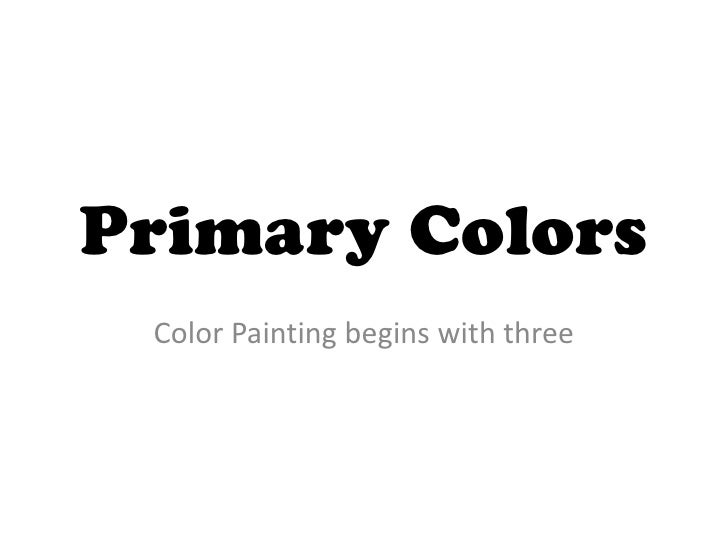 Primary Colors<br />Color Painting begins with three<br />