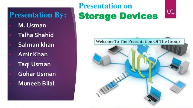 Presentation on Storage DevicesPresentation By:  M. Usman  Talha Shahid  Salman khan  Amir Khan  Taqi Usman  Gohar U...