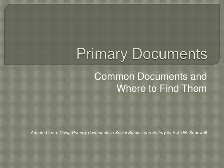Primary Documents<br />Common Documents and <br />Where to Find Them<br />Adapted from: Using Primary documents in Social ...