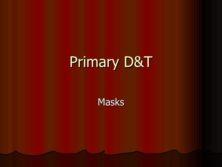Primary D&T Masks