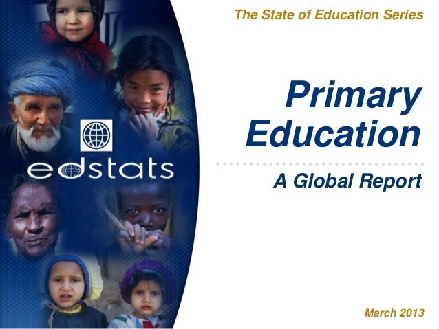 PrimaryEducationThe State of Education SeriesMarch 2013A Global Report