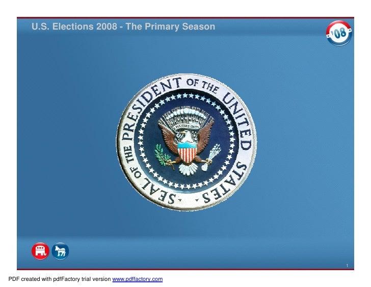 U.S. Elections 2008 - The Primary Season                                                                    1  PDF created...