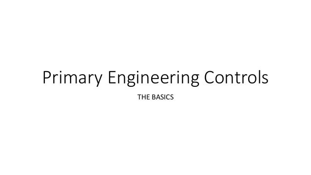 Primary Engineering Controls THE BASICS