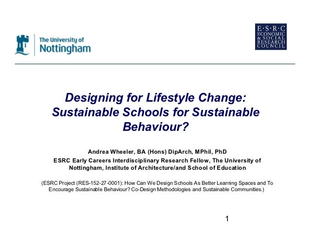 Designing for Lifestyle Change:   Sustainable Schools for Sustainable               Behaviour?               Andrea Wheele...