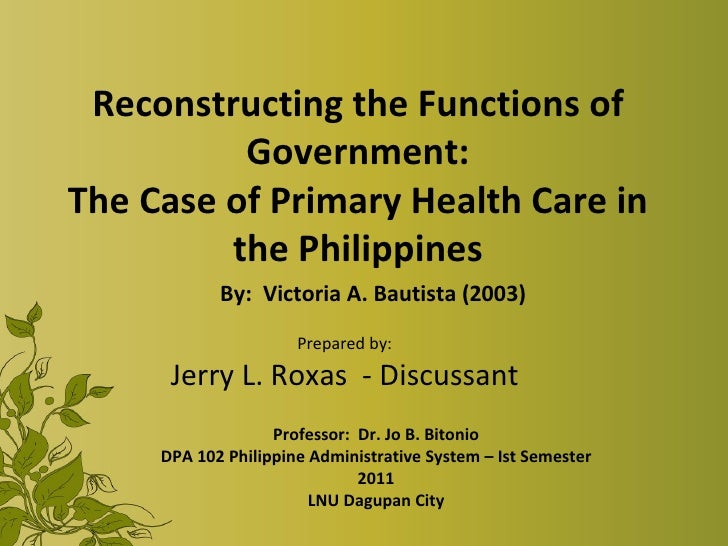 Reconstructing the Functions of Government: The Case of Primary Health Care in the Philippines By:  Victoria A. Bautista (...