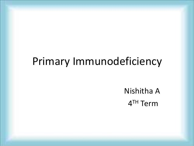 Primary Immunodeficiency Nishitha A 4TH Term
