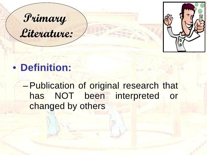 <ul><li>Definition: </li></ul><ul><ul><li>Publication of original research that has NOT been interpreted or changed by oth...