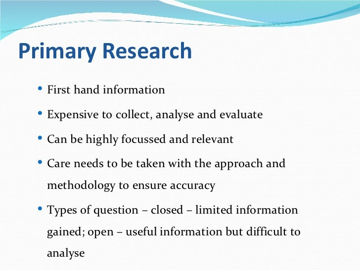 different methods of primary research Market research generally involves two different types of research: primary and secondary primary research is research you conduct yourself (or hire someone to do for you.