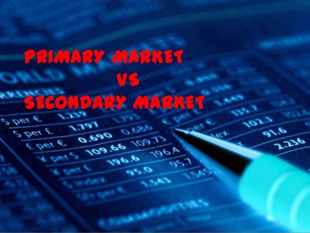 PRIMARY MARKET VS SECONDARY MARKET