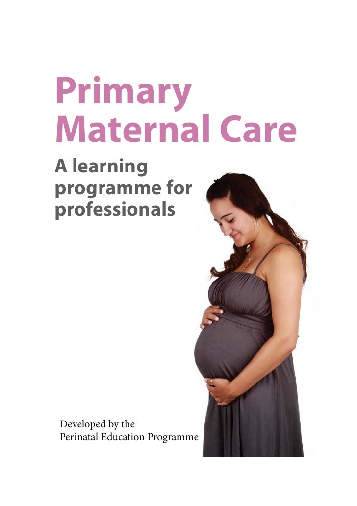PrimaryMaternal CareA learningprogramme forprofessionalsDeveloped by thePerinatal Education Programme