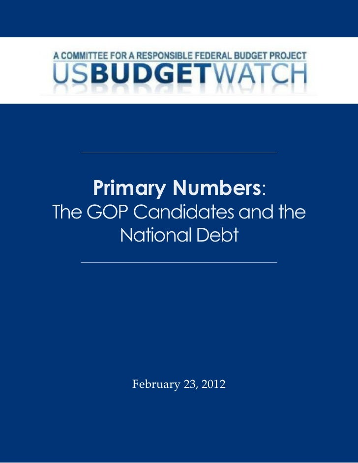 Primary Numbers:The GOP Candidates and the      National Debt        February 23, 2012
