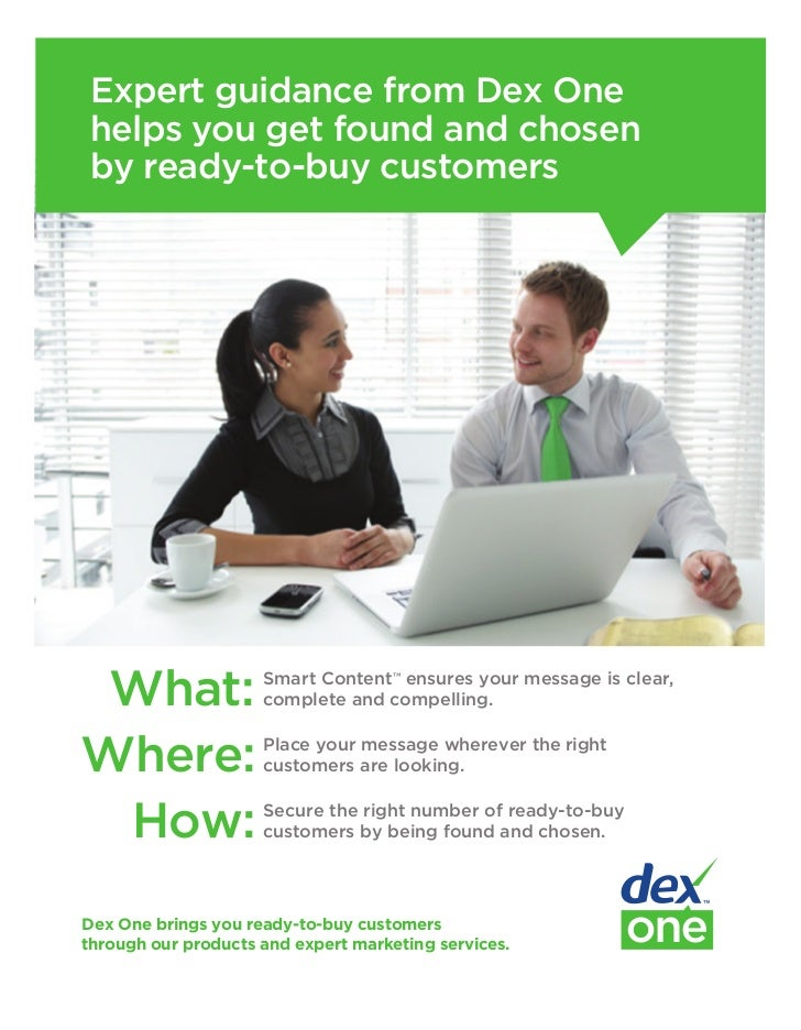 Expert guidance from Dex One helps you get found and chosen by ready-to-buy customers What:               Smart Content™ e...