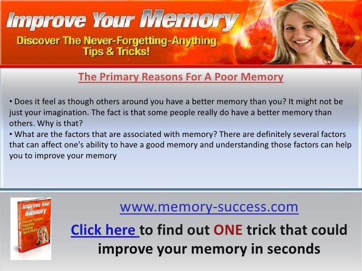 The Primary Reasons For A Poor Memory<br /><ul><li> Does it feel as though others around you have a better memory than you...