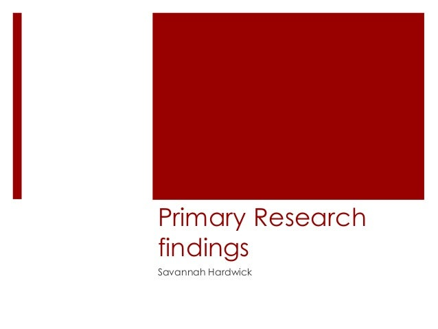 Primary Research findings Savannah Hardwick