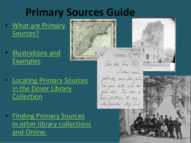Primary Sources Guide• What are Primary  Sources?• Illustrations and  Examples• Locating Primary Sources  in the Dover Lib...