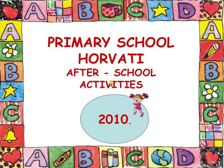 PRIMARY SCHOOL    HORVATI  AFTER - SCHOOL    ACTIVITIES      2010.