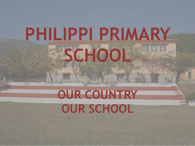 PHILIPPI PRIMARY SCHOOL OUR COUNTRY OUR SCHOOL