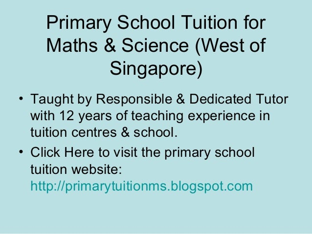 Primary School Tuition for    Maths & Science (West of           Singapore)• Taught by Responsible & Dedicated Tutor  with...