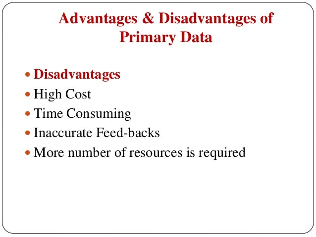 advantage and disadvantage of primary and secondary data Advantages, disadvantages, feasibility, and appropriateness of using secondary data advantages, disadvantages, feasibility, and appropriateness of using secondary data.