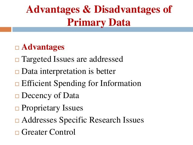 disadvantage of primary research This can only be achieved by providing quality education to the population at a primary advantages and disadvantages of education have led us research pedia.