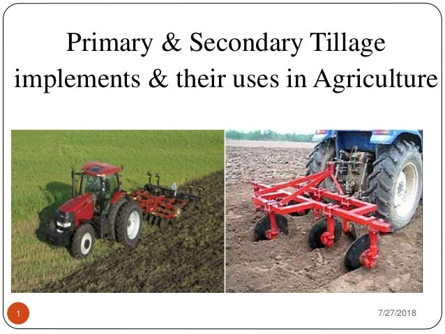 7/27/20181 Primary & Secondary Tillage implements & their uses in Agriculture