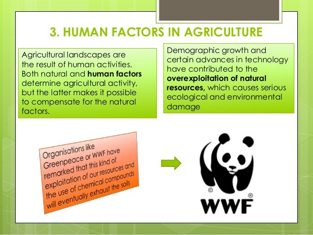3. HUMAN FACTORS IN AGRICULTURE Agricultural landscapes are the result of human activities. Both natural and human factors...